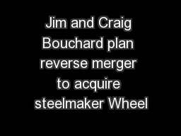 Jim and Craig Bouchard plan reverse merger to acquire steelmaker Wheel