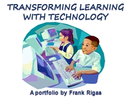 TRANSFORMING LEARNING WITH TECHNOLOGY