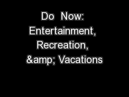 Do  Now: Entertainment, Recreation, & Vacations
