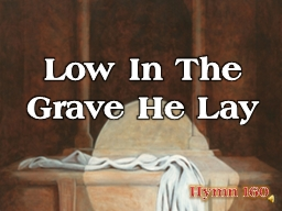 Low In The Grave He Lay