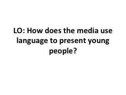LO: How does the media use language to present young people