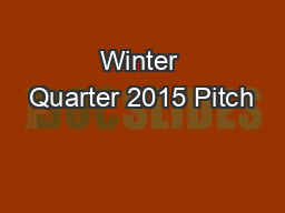 Winter Quarter 2015 Pitch