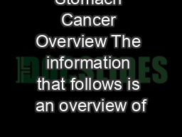 Stomach Cancer Overview The information that follows is an overview of