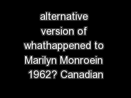 alternative version of whathappened to Marilyn Monroein 1962? Canadian PowerPoint PPT Presentation