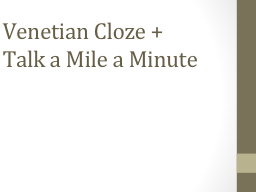 Venetian Cloze + Talk a Mile a Minute