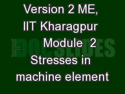 Version 2 ME, IIT Kharagpur      Module  2 Stresses in machine element