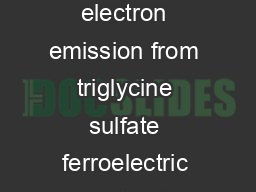 Copious electron emission from triglycine sulfate ferroelectric crystals V