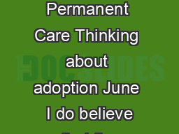 Adoption and Permanent Care Thinking about adoption June  I do believe that the