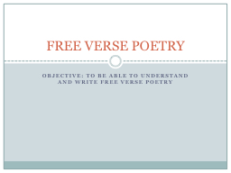 Objective: To be able to understand and write free verse po