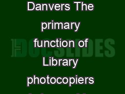 Copy Machine Policy Peabody Institute Library of Danvers The primary function of Library photocopiers is to provide selfs ervice facilities for making copies of library materials