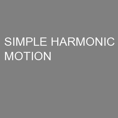 SIMPLE HARMONIC MOTION PowerPoint PPT Presentation