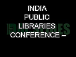 INDIA PUBLIC LIBRARIES CONFERENCE – PowerPoint PPT Presentation
