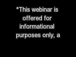 *This webinar is offered for informational purposes only, a