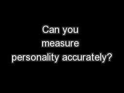 Can you measure personality accurately?
