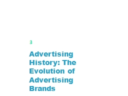 Advertising History: The Evolution of Advertising Brands PowerPoint PPT Presentation