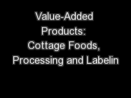 Value-Added Products: Cottage Foods, Processing and Labelin