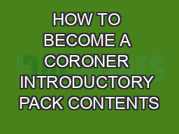 HOW TO BECOME A CORONER INTRODUCTORY PACK CONTENTS