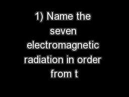 1) Name the seven electromagnetic radiation in order from t