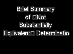 "Brief Summary of ""Not Substantially Equivalent"" Determinatio"