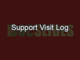 Support Visit Log PowerPoint PPT Presentation