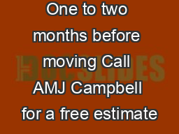 One to two months before moving Call AMJ Campbell for a free estimate