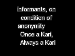 informants, on condition of anonymity       Once a Kari, Always a Kari