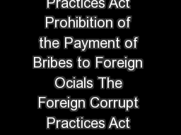 Investor Bulletin e Foreign Corrupt Practices Act Prohibition of the Payment of Bribes to Foreign Ocials The Foreign Corrupt Practices Act FCPA gener ally prohibits the bribing of foreign ocials