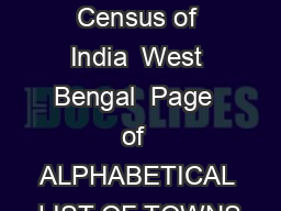 List of towns Census of India  West Bengal  Page  of  ALPHABETICAL LIST OF TOWNS PowerPoint PPT Presentation