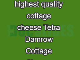 Tetra Damrow Cottage Cheese Efciency line solutions Continuous processing of highest quality cottage cheese Tetra Damrow Cottage Cheese Efciency line solutions are fully automated based on the Siemen
