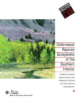 Cottonwood Riparian Ecosystems of the Southern Interior Ministry of Environment Lands and Parks In British Columbias southern interior these biologically rich forests have been reduced to small fragm PDF document - DocSlides