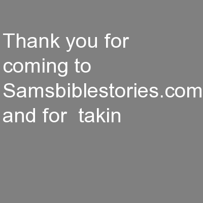 Thank you for coming to Samsbiblestories.com and for  takin