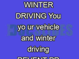 SAFETY TIPS TP E  WINTER DRIVING You yo ur vehicle and winter driving REVENT PR