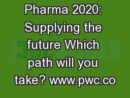 Pharma 2020: Supplying the future Which path will you take? www.pwc.co PowerPoint PPT Presentation