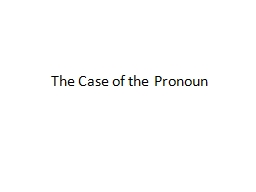 The Case of the Pronoun PowerPoint PPT Presentation