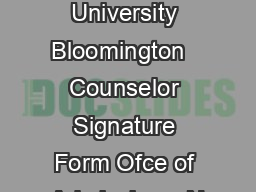 Indiana University Bloomington   Counselor Signature Form Ofce of Admissions  N
