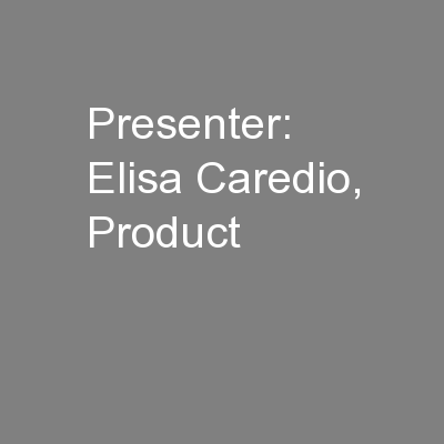 Presenter: Elisa Caredio, Product