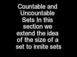 Countable and Uncountable Sets In this section we extend the idea of the size of a set to innite sets