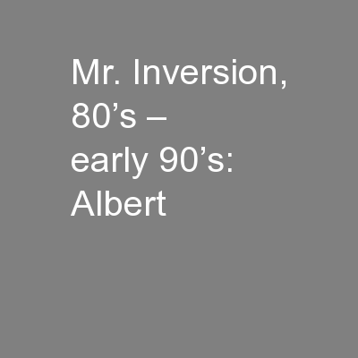 Mr. Inversion, 80's – early 90's: Albert
