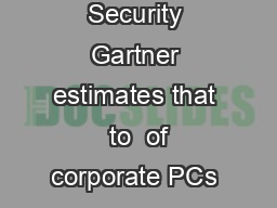 Challenges of Maintaining Endpoint Security Gartner estimates that  to  of corporate PCs are compromised at any given time