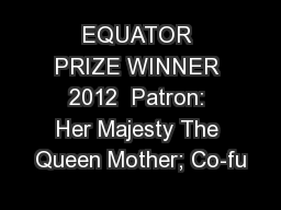 EQUATOR PRIZE WINNER 2012  Patron: Her Majesty The Queen Mother; Co-fu