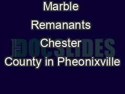 Marble Remanants Chester County in Pheonixville