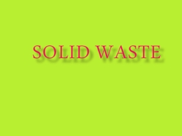 SOLID WASTE PowerPoint PPT Presentation