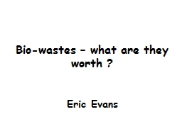 Bio-wastes � what are they worth ?