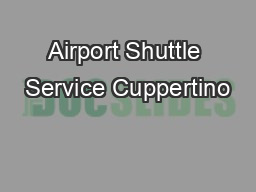 Airport Shuttle Service Cuppertino PDF document - DocSlides