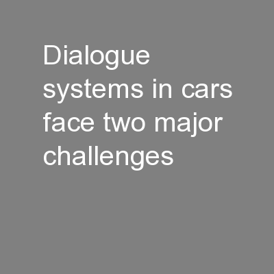 Dialogue systems in cars face two major challenges PowerPoint PPT Presentation