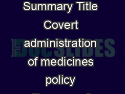 Covert Administration of Medicines Policy   Document Control Summary Title Covert administration of medicines policy Purpose of document To provide guidance fo r staff regarding the covert administr