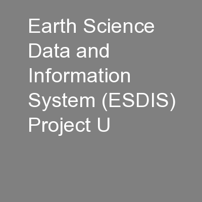 Earth Science Data and Information System (ESDIS) Project U
