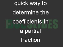 Partial Fractions Cover Up Method The cover up method is a quick way to determine the coefficients in a partial fraction decomposition when the denominator of a rational function has different non re