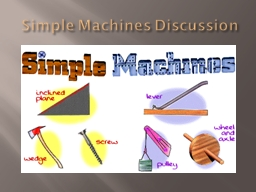 Simple Machines Discussion PowerPoint PPT Presentation