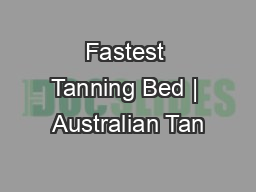 Fastest Tanning Bed | Australian Tan PDF document - DocSlides